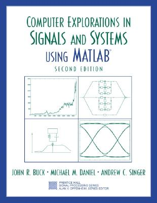 Computer Explorations in Signals and Systems Using Matlab By Buck, John R./ Daniel, Michael M./ Singer, Andrew C.