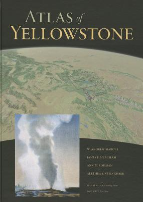 Atlas of Yellowstone By Marcus, W. Andrew/ Meacham, James E/ Rodman, Ann W/ Steingisser, Alethea Y